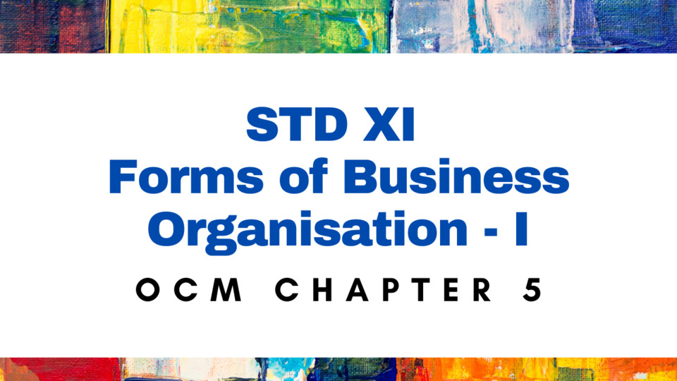 XI STD - CH - 5 - Forms of Business organisation - I