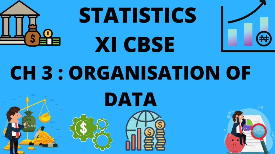 XI CBSE - STATISTICS - CH - 3- ORGANISATION OF DATA