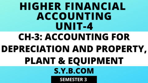 Unit-4 Ch-3 Accounting for Depreciation and Property, Plant & Equipment