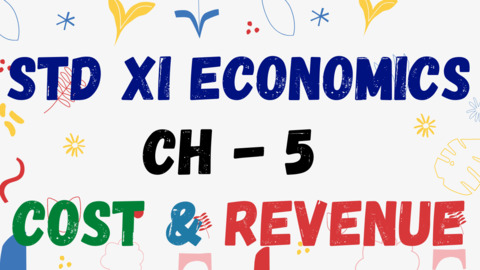 CH - 5 - XI - COST OF PRODUCTION & CONCEPTS OF REVENUE