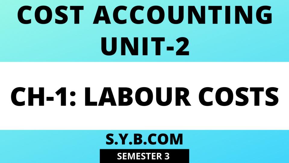Unit-2 Ch-1 Labour Costs