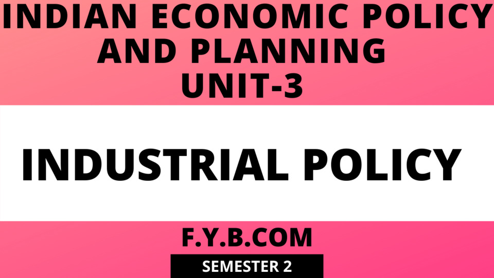 Unit-3 Industrial Policy