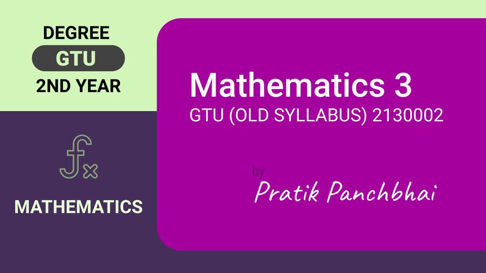 MATHEMATICS-III (GTU Old Syllabus-2130002)