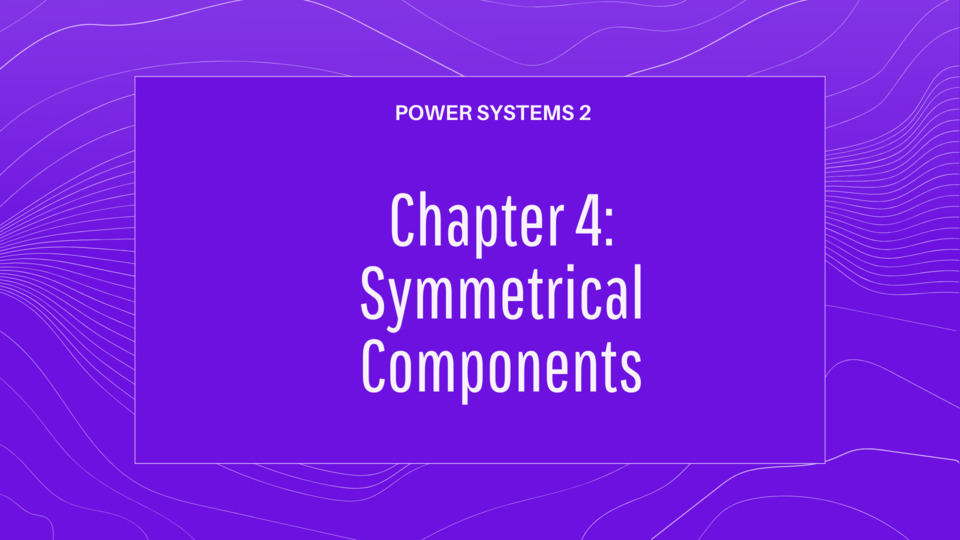 Chapter 4 Symmetrical Components