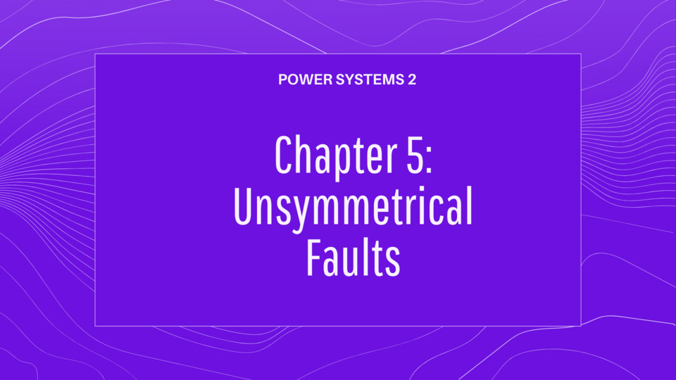 Chapter 5 Unsymmetrical Faults