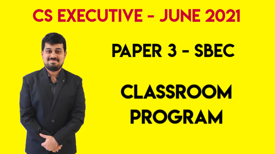 CS Executive - Paper 3 - Setting up of Business Entities and Closure - Classroom Program - June 2021