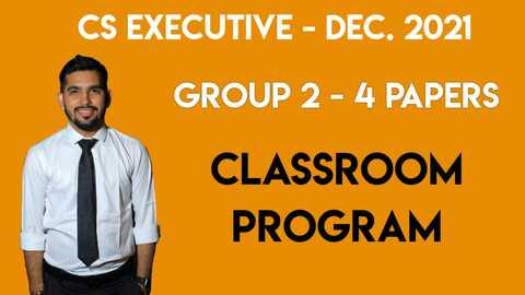 CS EXECUTIVE: CLASSROOM PROGRAM - GROUP 2 - All 4 SUBJECTS [DEC-21 & JUNE-22]