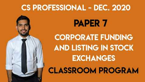 CS Professional - Paper 7 - Corporate Funding and Listing in Stock Exchanges - Classroom Program - Dec. 2020