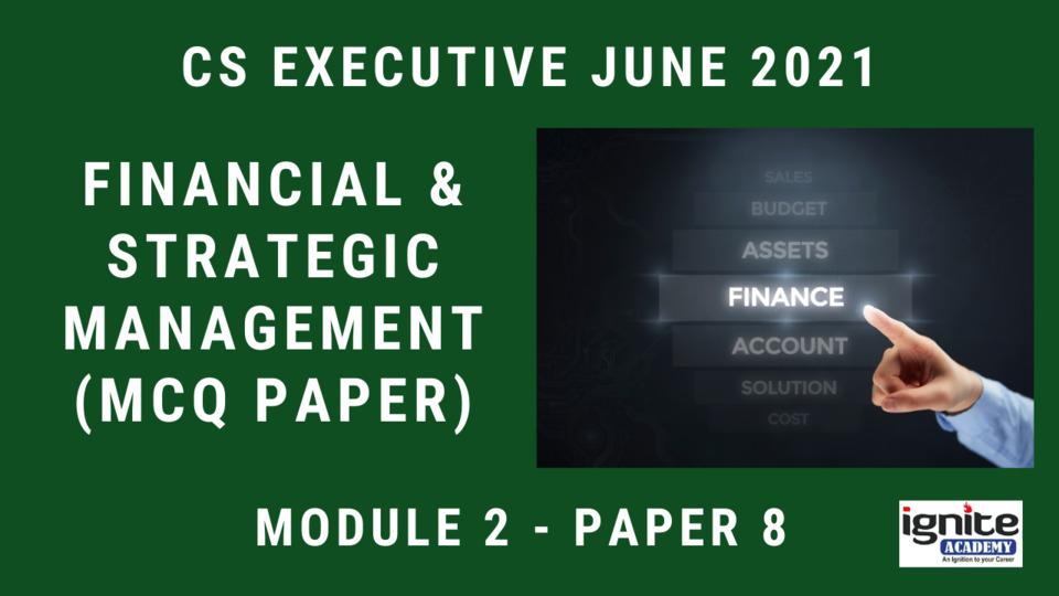 CS Executive - Paper 8 - Financial Management & Strategic Management - Classroom Program - June 2021
