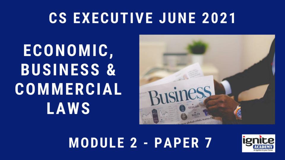 CS Executive - Paper 7 - Economic, Business and Commercial Laws - June 2021