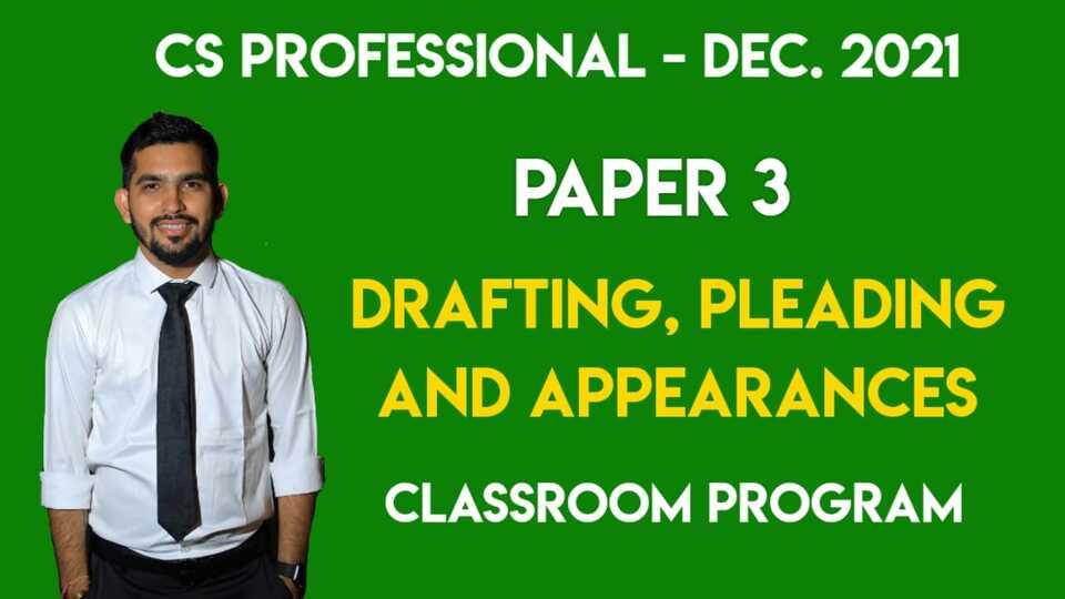 CS Professional - Paper 3 - Drafting, Pleadings and Appearances - Classroom Program - Dec. 2021