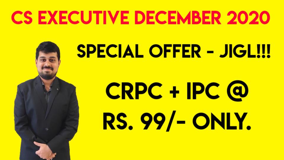 CS Executive - Offer Lectures - JIGL - CRPC & IPC - Dec. 2020