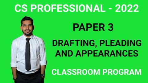 CS Professional - Paper 3 - Drafting, Pleadings and Appearances - Classroom Program - 2022