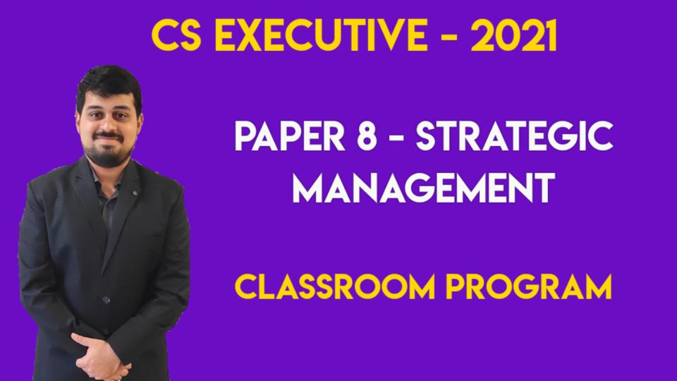 CS Executive - Paper 8 - Part B - Strategic Management - Classroom Program - June/Dec. 2021