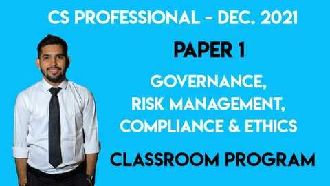 CS Professional - PAPER 1 - GOVERNANCE, RISK MANAGEMENT, COMPLIANCE & ETHICS - Classroom Program - Dec. 2021