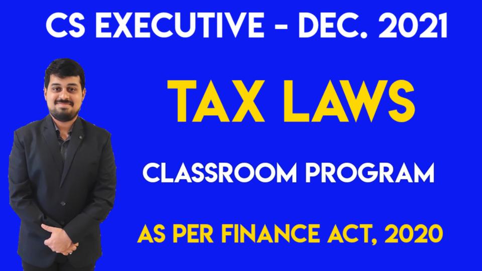 CS Executive - Paper 4 - Tax Laws - Dec. 2021 - For CSEET May/July 2021 Students
