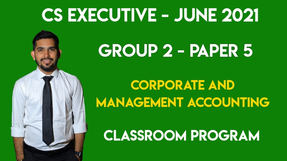 CS Executive - Paper 5 - Corporate and Management Accounting - Classroom Program - June 2021