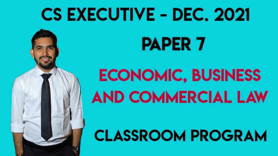 CS Executive - Paper 7 - Economic, Business and Commercial Laws - Classroom Program - DEC-21 & JUNE-22