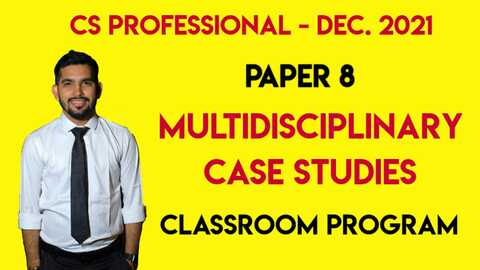 CS Professional - Paper 8 - MULTIDISCIPLINARY CASE STUDIES - Classroom Program - Dec. 2021