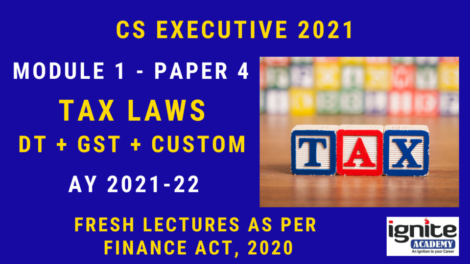 CS Executive - Paper 4 - Tax Laws - June 2021 - Classroom Program
