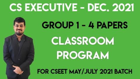CS Executive - Classroom Program - Group 1 - All 4 Subjects - Dec. 2021 - For CSEET May/July 2021