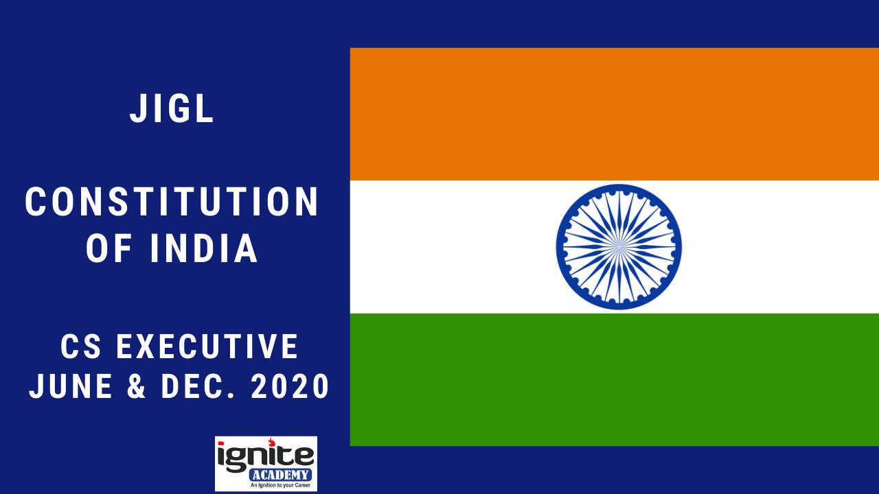 CS Executive - JIGL - Constitution of India - June & Dec. 2020
