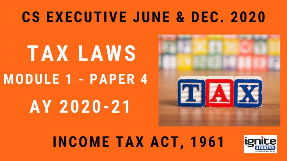 CS Executive - Paper 4 - Tax Laws - December 2020 - Full Subject