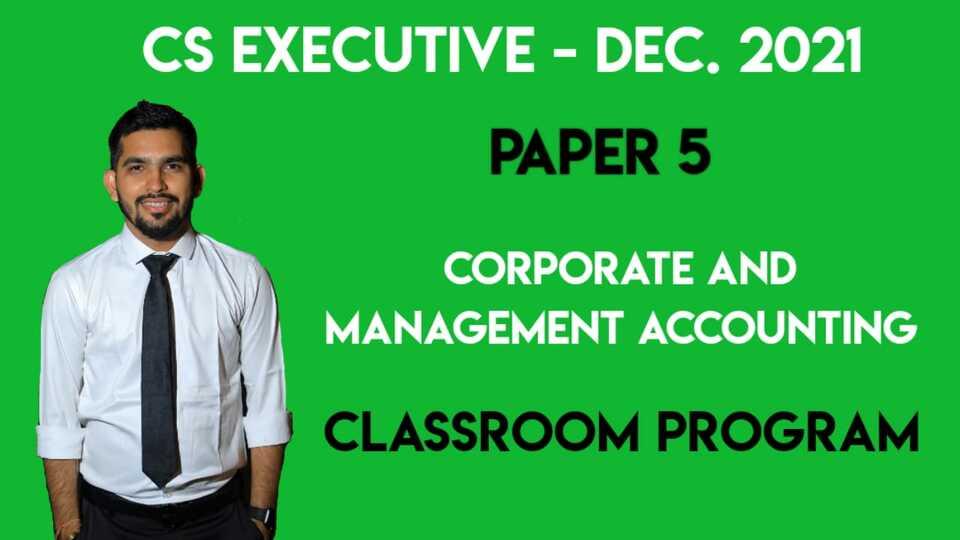 CS Executive - Paper 5 - Corporate and Management Accounting - Classroom Program - DEC-21 & J-22