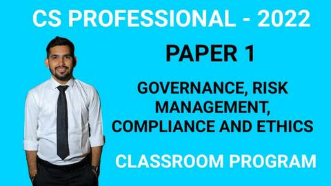 CS Professional - PAPER 1 - GOVERNANCE, RISK MANAGEMENT, COMPLIANCE & ETHICS - Classroom Program - 2022