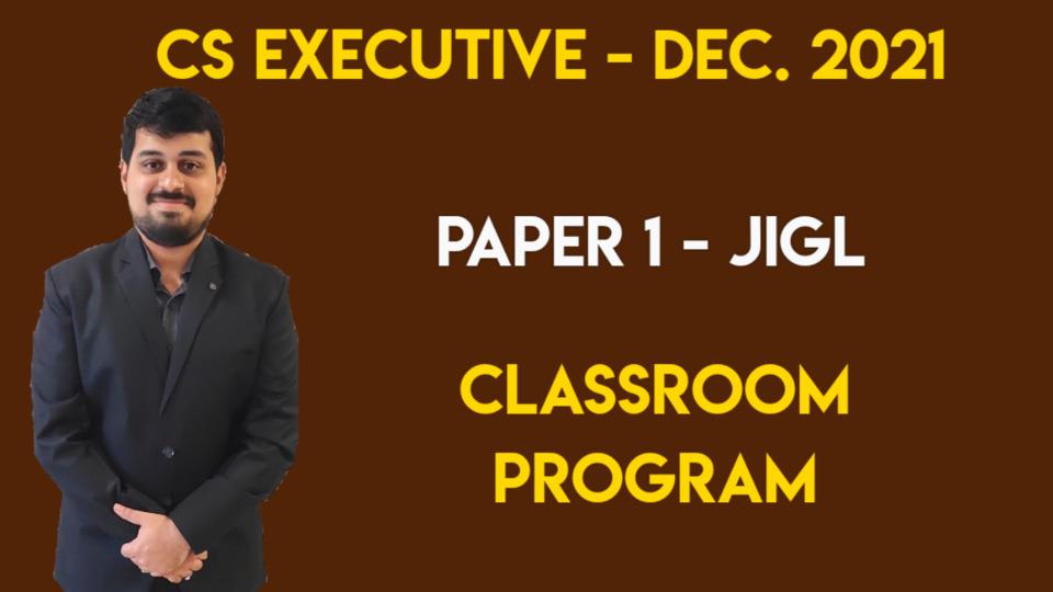 CS Executive - Paper 1 - JIGL - Classroom Program - Dec 2021