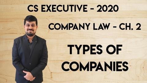 CS Executive - Company Law - Ch. 2 - TYPES OF COMPANIES - June & Dec. 2020
