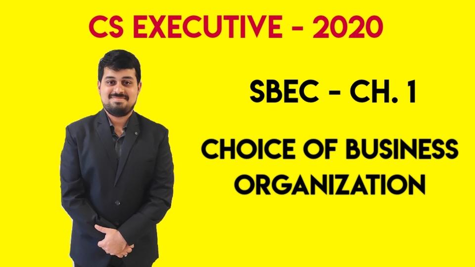 CS Executive - SBEC - Ch 1. Choice of Business Organisation - June & Dec. 2020