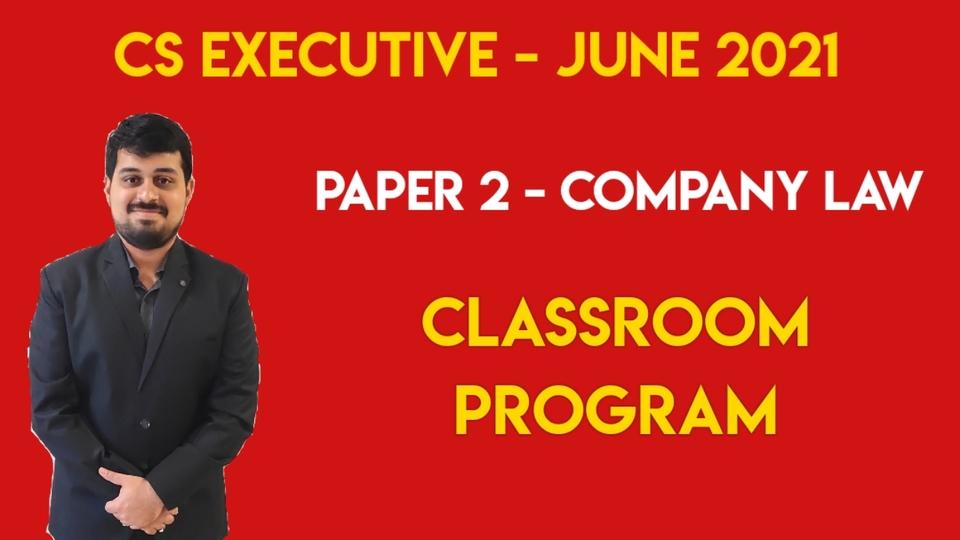 CS Executive - Paper 2 - Company Law - Classroom Program - June 2021