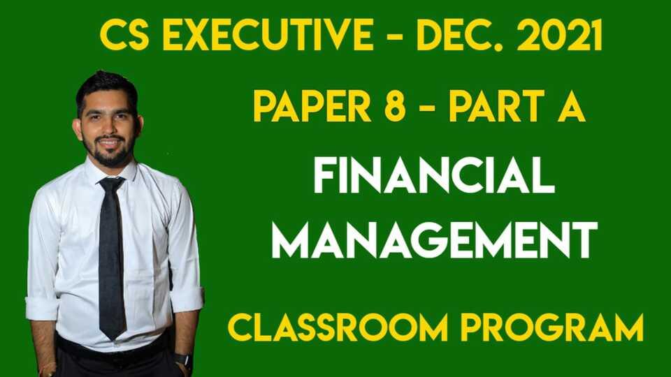CS Executive - Paper 8 - Financial Management & Strategic Management - Classroom Program - DEC-21 & JUNE-22