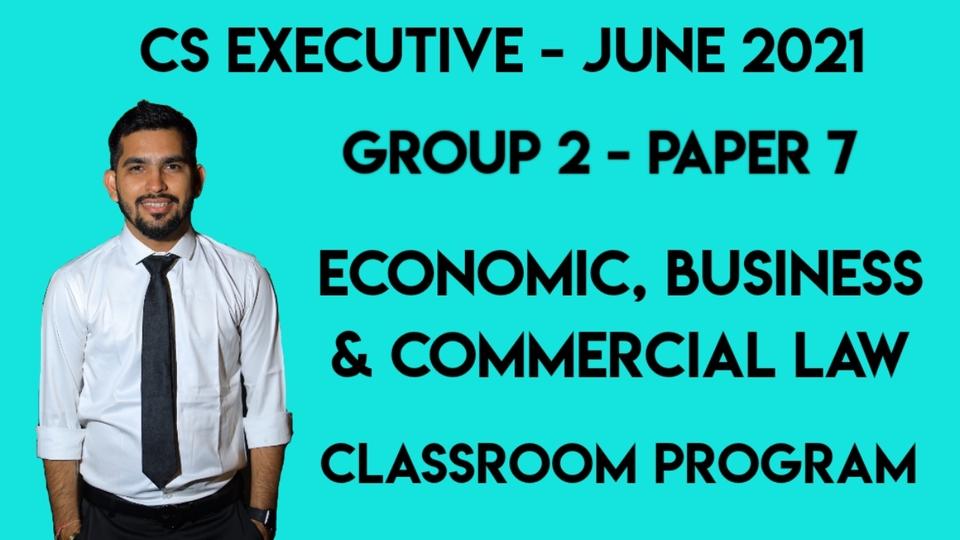 CS Executive - Paper 7 - Economic, Business and Commercial Laws - Classroom Program - June 2021