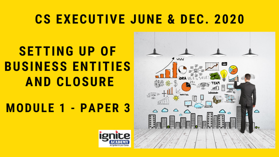 CS Executive - Paper 3 - Setting up of Business Entities and Closure - December 2020 - Full Subject