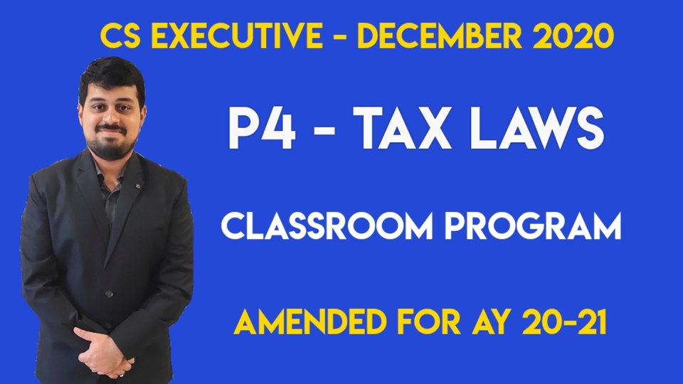 CS Executive - Paper 4 - Tax Laws - December 2020 - Classroom Program