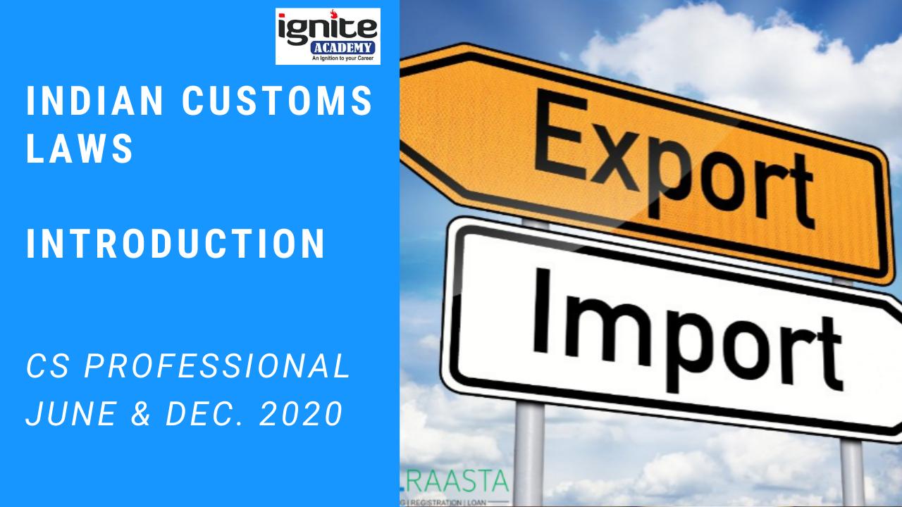 CS Professional - Tax Laws - Customs - Introduction - June/Dec. 2020