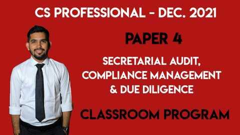 CS Professional - PAPER 4 - SECRETARIAL AUDIT, COMPLIANCE MANAGEMENT AND DUE DILIGENCE - Classroom Program - Dec. 2021