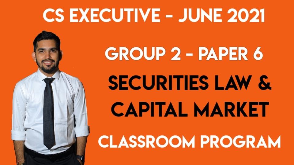 CS Executive - Paper 6 - Securities Law & Capital Market - Classroom Program - June 2021