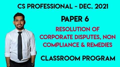 CS Professional - Paper 6 - RESOLUTION OF  CORPORATE DISPUTES, NON-COMPLIANCES & REMEDIES - Classroom Program - Dec. 2021