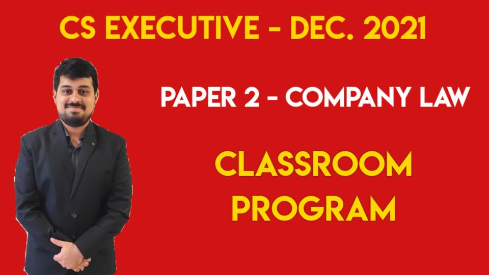 CS Executive - Paper 2 - Company Law - Classroom Program - Dec. 2021