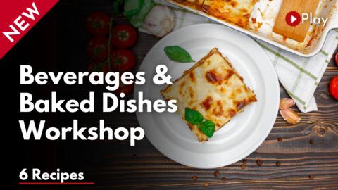 Beverages & Baked Dishes Workshop
